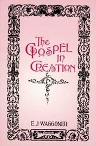Gospel in Creation, The / Waggoner, Ellet Joseph