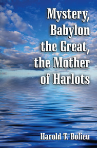 Mystery, Babylon the Great, the Mother of Harlots / Bolieu, Harold T