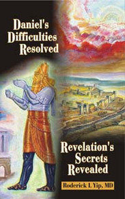 Daniel's Difficulties Resolved, Revelation's Secrets Revealed / Yip, Roderick L, MD / Paperback / LSI
