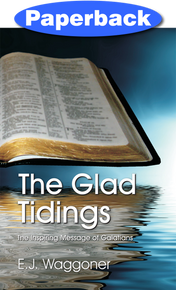 Glad Tidings: The Inspiring Message of Galatians  / Waggoner, Ellet Joseph / LSI