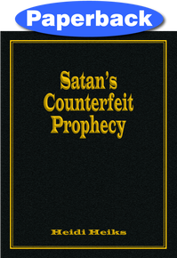 Satan's Counterfeit Prophecy / Heiks, Heidi / Paperback / LSI