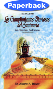 Glorious Fulfillments Of The Sanctuary, The: Seminar II (Spanish) / Treiyer, Alberto R. / Paperback
