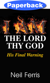 Cover of  I AM The Lord Thy God: His Final Warning