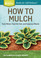 Cover of How to Mulch