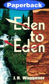 Eden to Eden, A Historic and Prophetic Study / Waggoner, Joseph Harvey / Paperback / LSI