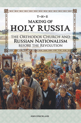 The Making of Holy Russia: The Orthodox Church and Russian Nationalism Before the Revolution