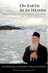 On Earth as in Heaven: Ecological Vision and Initiatives of Ecumenical Patriarch Bartholomew