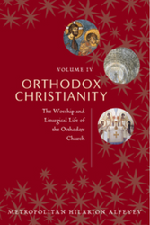 Orthodox Christianity Vol. 4: The Worship and Liturgical Life of the Orthodox Church (Alfeyev)