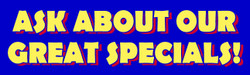 Ask About Our Great Specials banner