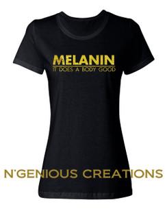 MELANIN DOES A BODY GOOD WOMENS TSHIRT