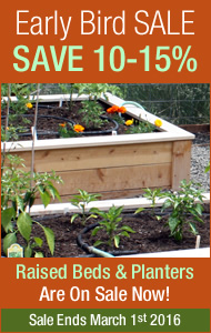 Early Bird Sale! 10% Off All Planters & Raised Beds