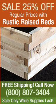 Sale! Save 25% off regular prices with Rustic Raised Beds