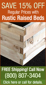 Sale on Rustic Raised Beds! Save 25% Off Regular Prices