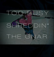Too Busy Shreddin The Gnar Shirt