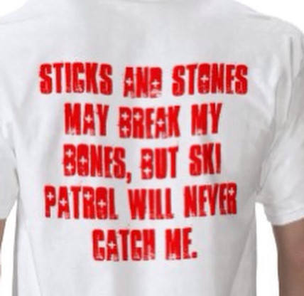 Sticks and Stones may break my bones, but ski patrol will never catch me shirt