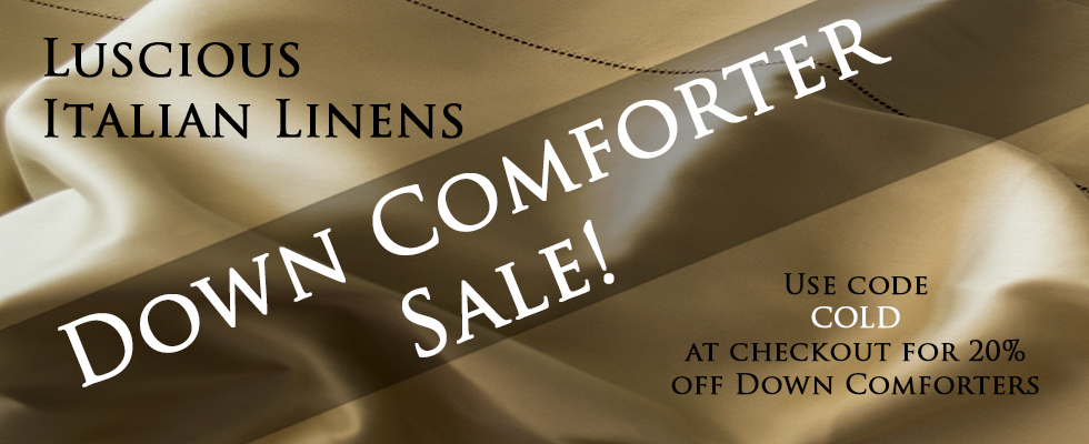 World's finest Italian Bed Linens, Sheets, Duvet Covers & Shams, Extra Deep Pocket Fitted sheets, Down Comforters & more.