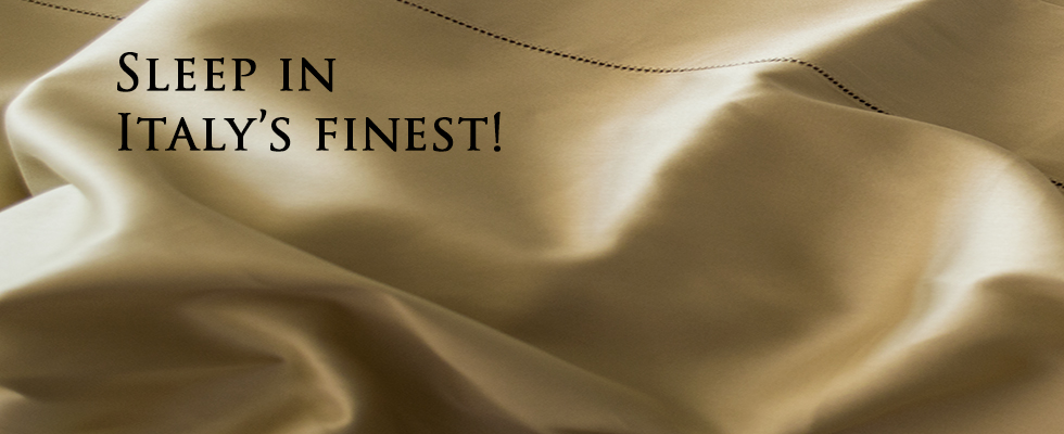 World's finest Italian Bed Linens, Sheets, Duvet Covers & Shams, Extra Deep Pocket Fitted sheets, Down Comforters & more