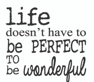Life Doesn't Have to Be Perfect