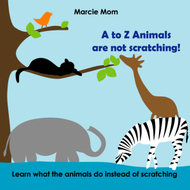 A to Z Animals Are Not Scratchng (e-book) by MarcieMom