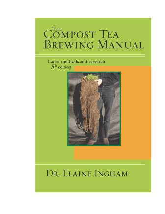 The compost tea brewing manual 5th edition by Dr. Elaine Ingham