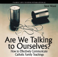 Are We Talking to Ourselves? How to Effectively Communicate Catholic Family Teachings (CD)*