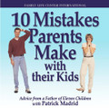 10 Mistakes Parents Make with Their Kids by Steve Wood with Patrick Madrid  Learn from a father of eleven children how to avoid the top ten mistakes parents make with their kids. With humor and wisdom, Patrick Madrid shares with a live radio audience how parents can overcome and avoid these most common parenting follies. This CD is a great resource for parents with any number of children, at all stages of parenting.