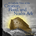 A Catholic View of Creation, Flood,  and Noah's Ark  plus Handout (CD)*