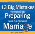 13 BIG Mistakes to Avoid  When Preparing Your Children for Marriage by Steve Wood  One of the greatest fears of parents is that their children will grow up to enter a marriage doomed for disaster instead of lifelong success. Problems like premarital sex and cohabitation are wreaking havoc in the lives of young people today. Failed marriages and cohabitation can be prevented, perhaps more easily than you realize. In this CD, Steve Wood identifies 13 BIG mistakes that parents need to avoid in preparing their children for a lasting marriage. As a parent, if you avoid making these 13 mistakes, you'll tip the odds in your children's favor, giving them the best chance of finding a good partner in a permanent, happy marriage.