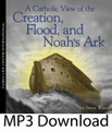 "A Catholic View of Creation, Flood and Noah's Ark plus Handout  (MP3)* Live Seminar for Teens & Adults by Steve Wood   Is the Genesis account of creation just a collection of myths, as most young Catholics are taught, or is it an accurate depiction of our origins? Unfortunately, most Catholics have only heard the evolutionist side of the origins debate. They have never been told that popes, church fathers, saints, doctors of the church and ecumenical councils have consistently affirmed special creation and the Flood. In his groundbreaking audio presentation, A Catholic View of the Creation, Flood, and Noah's Ark, Steve Wood presents the historic Christian perspective on the creation of the universe and the events recorded in the early chapters of Genesis. Steve breaks down difficult topics in an easy-to-understand manner in this talk given to a live audience of Catholic teenagers and their parents.  But what about Noah's Ark? About 98% of Catholic youth are being told Noah's Ark and the Flood are nothing more than myths, like the other ""stories"" in the early chapters of Genesis. And yet early church historians, church fathers, saints, and doctors of the church believed Noah's Ark was real. Believe it or not, they affirmed that the Ark survived and that its remains were still plainly visible at least 3,000 years after the Flood.  The CD's accompanying study handout contains a collection of often-ignored citations on the Flood from the Church Fathers. For example, St. Isadore of Seville, who lived in the seventh century A.D., said, ""Ararat is a mountain in Armenia, where the historians testify that the Ark came to rest after the Flood. So even to this day wood remains of it are to be seen there."" In other words, if you doubt that the Ark is real, then go and see it for yourself. This CD was one of the most popular resources ever released by the Family Life Center."