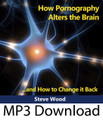How Pornography Alters the Brain...and How to Change it Back (MP3)*