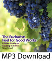 The Eucharist: Fuel for Good Works A Bible Study on Abiding in Christ (MP3)*