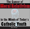 The Cancer of Moral Relativism In the Minds of Today's Catholic Youths  Steve Wood                                                                       *Also available in MP3  A shocking finding from the Knights of Columbus survey of 18-29 year olds revealed that 82% of Catholic youth believe in moral relativism. This erosion of moral absolutes will lead to unrestrained immorality. Youth who don't hold moral absoutes are four times more likely to approve of pre-marital intercourse.   In this CD you will learn:  Why teen chastity seminars are futile without first teaching moral absolutes Sexual morality is more influenced by holding moral absolutes than by being a professing Christian Why Catholic schooling and moral teaching is worthless if moral relativism is embraced How parents can teach moral absolutes to displace moral relativism The hidden dangers from values clarification in schools and youth groups