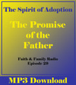 The Spirit of Adoption: The Promise of the Father -Faith & Family Episode 29 (MP3)*