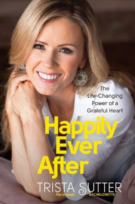 Happily Ever After: The Life Changing Power of a Grateful Heart