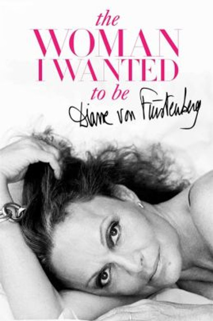 The Woman I Wanted to Be Autographed by Diane von Furstenberg