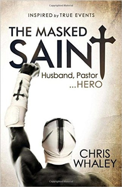The Masked Saint: Husband, Pastor, Hero