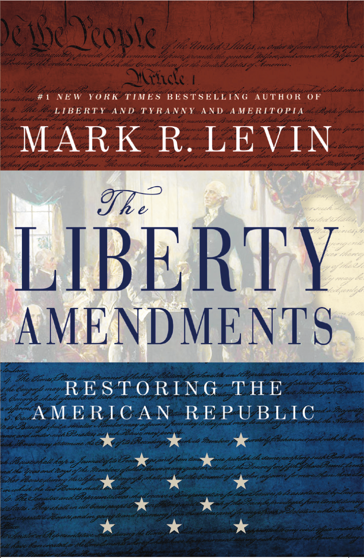 Levin – The Liberty Amendments: Restoring the American Republic.