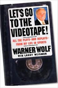 Let's Go To The Videotape: All The Plays And Replays From My Life In Sports