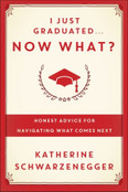 I Just Graduate...Now What? Autographed by Katherine Schwarzenegger