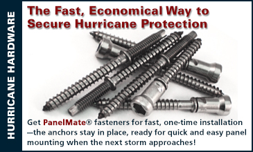 Get PanelMate® fasteners for fast, one-time installation—the anchors stay in place, ready for quick and easy panel mounting when the next storm approaches!