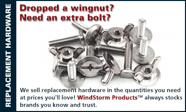 We sell replacement hardware in the quantities you need at prices you'll love! WindStorm Products™ always stocks brands you know and trust.