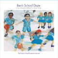 Ben's School Daze by Robyn Sims & Joanne Larcom