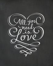 All You Need is Love Chalkboard Art Print