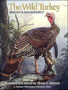 The Wild Turkey - Biology Management by James G. Dickson