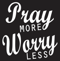 Pray More Worry Less Vinyl Transfer (White)
