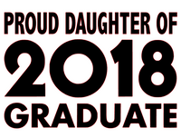 Proud Daughter of 2018 Graduate - Vinyl Transfer (Black)