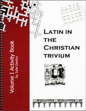 Latin in the Christian Trivium: Volume 1 Activity Book