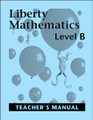 Liberty Mathematics: Level B - Teacher's Manual