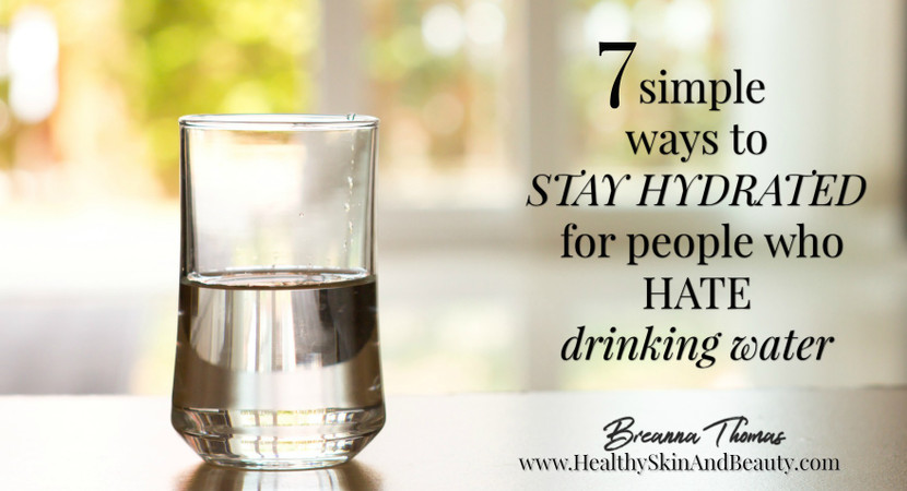 7 SIMPLE WAYS TO STAY HYDRATED FOR PEOPLE WHO HATE DRINKING WATER