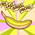 The Last Gros Michel